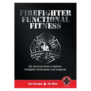 Firefighter Functional Fitness: The Essential Guide to Optimal Firefighter Performance and Longevity BY  Dan Kerrigan  (Author),‎ Jim Moss (Author),‎ Sara A. Jahnke Ph.D. (Foreword),‎ David J Soler (Introduction)