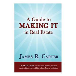 A Guide to Making It in Real Estate: A SUCCESS GUIDE for real estate lenders, real estate agents and those who would like to learn about the professions. BY James Carter (Author)