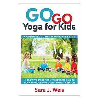Go Go Yoga for Kids: A Complete Guide to Using Yoga With Kids BY Sara J. Weis (Author)