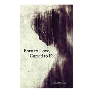 Born to Love, Cursed to Feel BY Samantha King