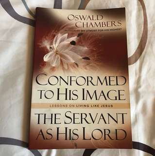 Conformed to His Image & The Servant as His Lord by Oswald Chambers