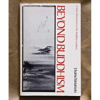 Beyond Buddhism: A Basic Introduction to the Buddhist Tradition by J. Isamu Yamamoto
