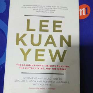 LEE KUAN YEW The grandmaster insight on China, United Stated and the World