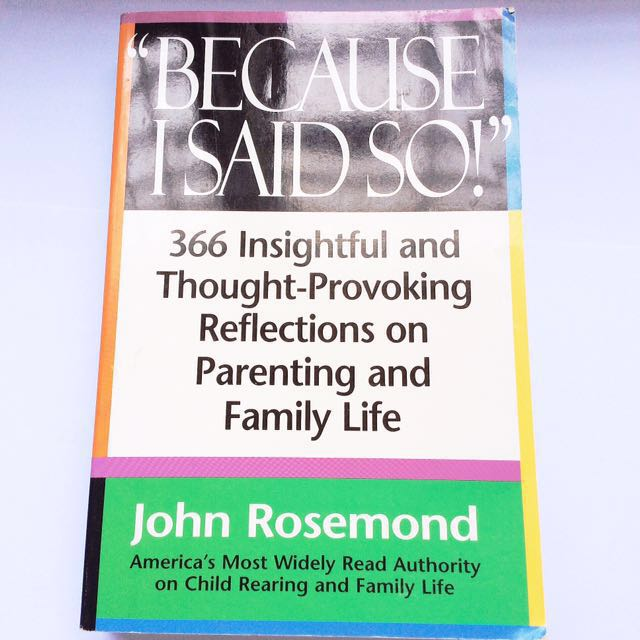 Because I Said So: 366 Insightful and Thought-Provoking Reflections on Parenting & Family Life - Dr John Rosemond