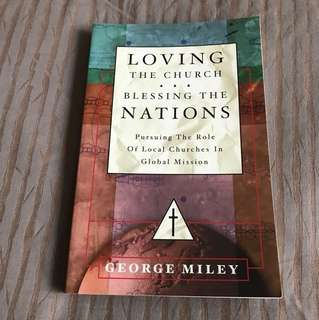 Loving the Church Blessing the Nations by George Miley
