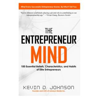 The Entrepreneur Mind: 100 Essential Beliefs, Characteristics, and Habits of Elite Entrepreneurs BY Kevin D. Johnson