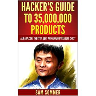 Hacker's Guide To 35,000,000 Products: Alibaba.com: The Etsy, eBay and Amazon Treasure Chest BY Sam Sommer - MBA (Author)