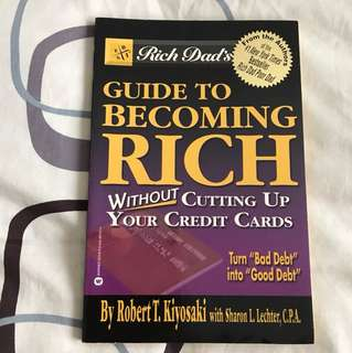 Rich Dad's Guide to Becoming Rich Without Cutting Up Your Credit Cards: Turn Bad Debt Into Good Debt by Robert T Kiyosaki