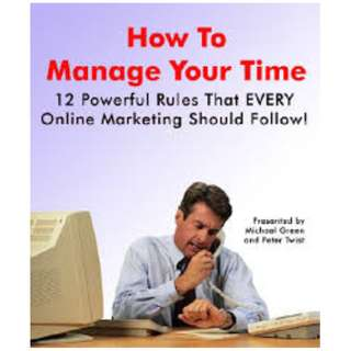 How To Manage Your Time: 12 Powerful Rules That Every Online Marketer Should Follow eBook