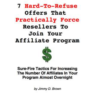 7 Hard-To-Refuse Offers That Practically Force Resellers To Join Your Affiliate Program eBook