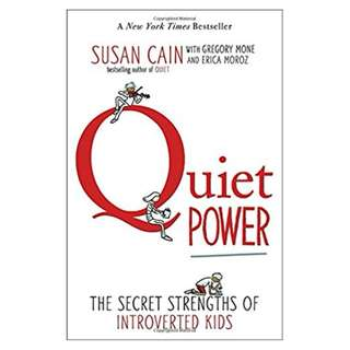 Quiet Power: The Secret Strengths of Introverted Kids BY Susan Cain  (Author), Gregory Mone (Author), Erica Moroz (Author), Grant Snider  (Illustrator)