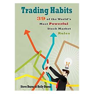 Trading Habits: 39 of the World's Most Powerful Stock Market Rules BY Steve Burns  (Author),‎ Holly Burns  (Author)