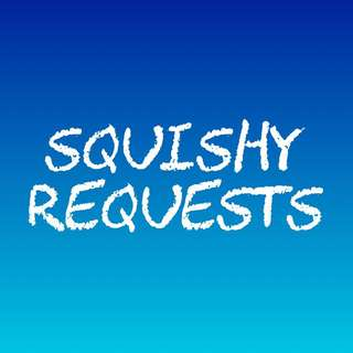 Requests for squishies