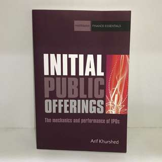 Initial Public Offerings, the mechanics and performance of IPOs, by Arif Kurshed