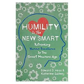 Humility Is the New Smart: Rethinking Human Excellence in the Smart Machine Age BY Edward D. Hess  (Author), Katherine Ludwig  (Author)