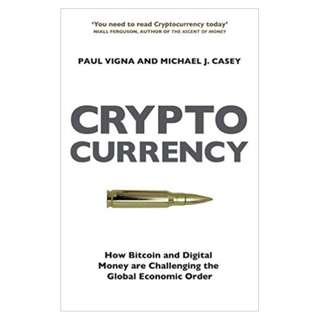Cryptocurrency: How Bitcoin and Digital Money are Challenging the Global Economic Order BY Paul Vigna, Michael J. Casey (Author)