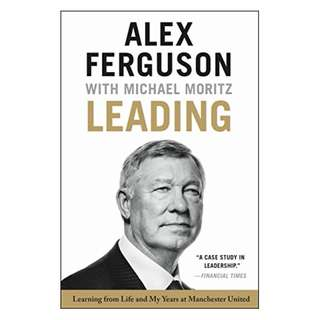 Leading: Learning from Life and My Years at Manchester United BY Alex Ferguson  (Author), Michael Moritz  (Author)