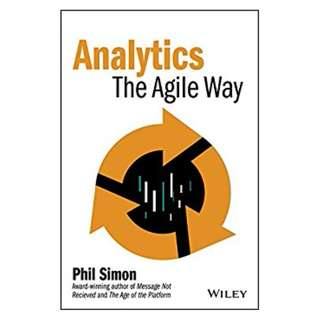 Analytics: The Agile Way (Wiley and SAS Business Series) BY  Phil Simon