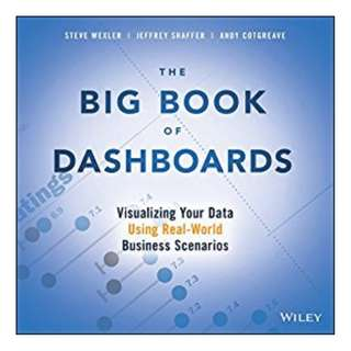 The Big Book of Dashboards: Visualizing Your Data Using Real-World Business Scenarios BY Steve Wexler  (Author), Jeffrey Shaffer (Author), Andy Cotgreave (Author)