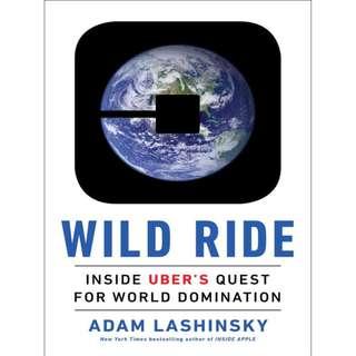 Wild Ride: Inside Uber's Quest for World Domination BY Adam Lashinsky