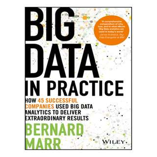 Big Data in Practice: How 45 Successful Companies Used Big Data Analytics to Deliver Extraordinary Results BY Bernard Marr