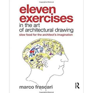 Eleven Exercise: in the art of architectural drawing