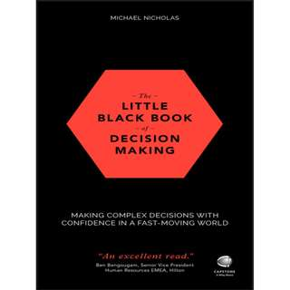 The Little Black Book of Decision Making: Making Complex Decisions with Confidence in a Fast-Moving World BY Michael Nicholas
