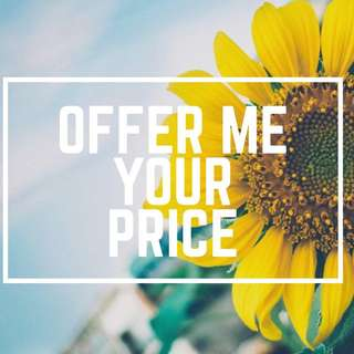 OFFER ME YOUR PRICE