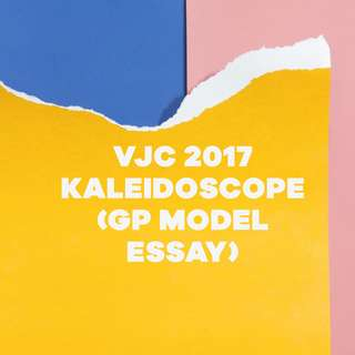 VJC 2017 Kaleidoscope (GP Model Essay)