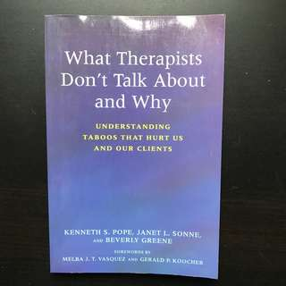 What Therapists Don't Talk About and Why: Understanding Taboos That Hurt Us and Our Clients by Kenneth S Pope, Janet L Sonne & Beverly S Greene