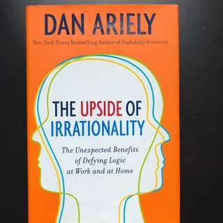 The Upside of Irrationality by Dan Ariely [Hardback]