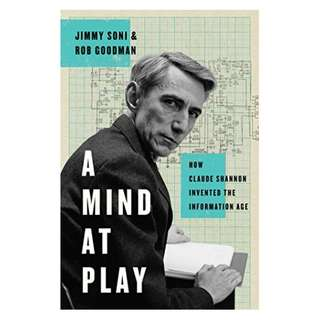 A Mind at Play: How Claude Shannon Invented the Information Age BY Jimmy Soni  (Author),‎ Rob Goodman  (Author)