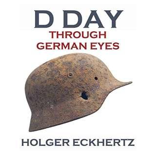 D DAY Through German Eyes - The Hidden Story of June 6th 1944 BY Holger Eckhertz  (Author, Editor), Sprech Media  (Translator)
