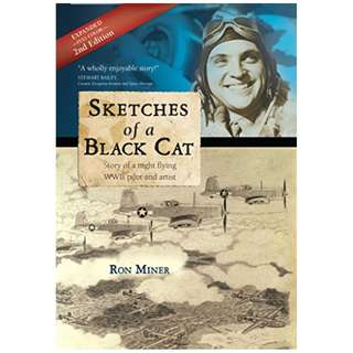 Sketches of a Black Cat - Full Color Collector's Edition: Story of a night flying WWII pilot and artist BY Ron Miner