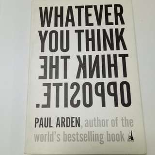 Whatever You Think, Think the Opposite Paperback – March 10, 2006 by Paul Arden  (Author) ( buy new one cheaper from bookdepository )
