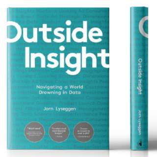 Outside Insight: Navigating a World Drowning in Data (hardcover)