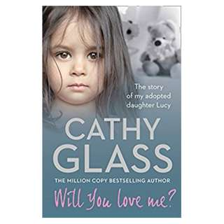 Will You Love Me?: The story of my adopted daughter Lucy BY  Cathy Glass