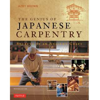 Genius of Japanese Carpentry - Secrets of an Ancient Craft by Azby Brown