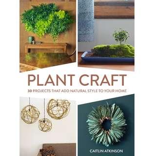 Plant Craft - 30 Projects That Add Natural Style to Your Home