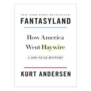 Fantasyland: How America Went Haywire: A 500-Year History BY Kurt Andersen