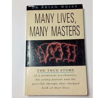 Many Lives, Many Masters: The true story of a prominent psychiatrist, his young patient and the past-life therapy that changed both their lives Weiss, Dr. Brian