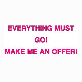 EVERYTHING MUST GO! MAKE ME OFFERS!