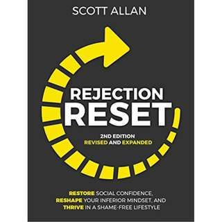 Rejection Reset: Restore Social Confidence, Reshape Your Inferior Mindset, and Thrive In a Shame-Free Lifestyle (2nd Edition)  BY Scott Allan