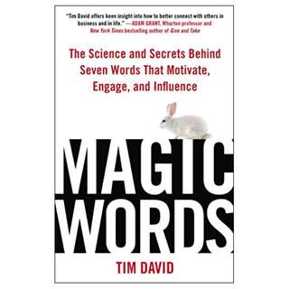 Magic Words: The Science and Secrets Behind Seven Words That Motivate, Engage, and Influence BY Tim David