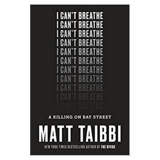 I Can't Breathe: A Killing on Bay Street BY Matt Taibbi