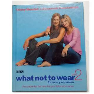 What Not to Wear: Pt.2: For Every Occasion Susannah Constantine; Trinny Woodal]