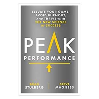 Peak Performance: Elevate Your Game, Avoid Burnout, and Thrive with the New Science of Success BY Brad Stulberg  (Author),‎ Steve Magness  (Author)