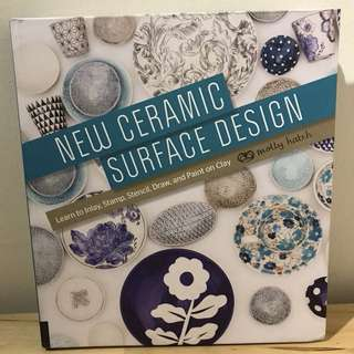 New Ceramic Surface Design : Learn to Inlay, Stamp, Stencil, Draw, and Paint on Clay by Molly Hatch