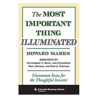 The Most Important Thing Illuminated: Uncommon Sense for the Thoughtful Investor (Columbia Business School Publishing) BY Howard Marks  (Author), Paul Johnson  (Author), Bruce C. Greenwald (Foreword)