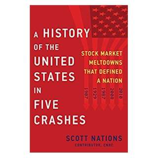 A History of the United States in Five Crashes: Stock Market Meltdowns That Defined a Nation BY Scott Nations